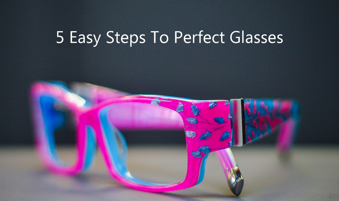 5 easy steps to perfect glasses